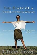 The Diary of a Desperate Naija Woman - In the Year Two Thousand And 9 by B....