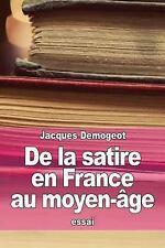 De la Satire en France Au Moyen-âge by Jacques Demogeot (2015, Paperback)