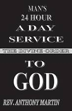 NEW MAN'S 24 HOUR A DAY SERVICE TO GOD: THE DIVINE ORDER by Rev. Anthony Martin