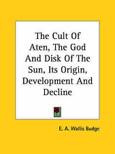 The Cult Of Aten, The God And Disk Of The Sun, Its Origin, Development And Decli