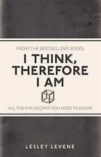 I Think, Therefore I Am: All the Philosophy You , Levene, Lesley, Excellent
