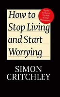 How to Stop Living and Start Worrying: Conversations with Carl Cederstrm: By ...