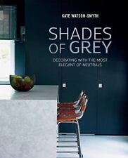 Shades of Grey : Decorating with the Most Elegant of Neutrals by Kate...