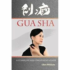 Gua Sha: A Complete Self-treatment Guide by Witham, Clive, NEW Book, FREE & Fast