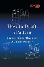 How To Draft A Pattern: The Essential Guide to Custom Design by Shigeko Rustin