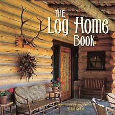 The Log Home Book by Ralph Kylloe (2010, Hardcover)