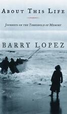 About This Life : Journeys on the Threshold of Memory by Barry Lopez (1998,...
