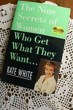 The Nine Secrets of Women Who Get What They Want.. by Kate White