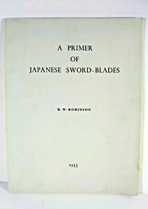A PRIMER ON JAPANESE SWORD BLADES -- 1955, B.W. Robinson, 95 Pages, Illustrated