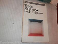 REALE E VIRTUALE Tomas Maldonado Feltrinelli 1993 Saggi libro filosofia di
