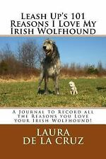 Leash up's 101 Reasons I Love My Irish Wolfhound : A Journal to Record All.