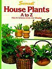 House Plants: How to choose, grow, display by Sunset