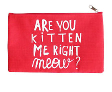 'ARE YOU KITTEN ME RIGHT MEOW' 8X10 INCH POUCH