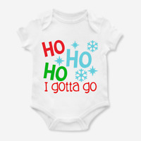 Ho Ho Ho I Gotta Go, Funny Christmas First Xmas Cute Baby Grow Body Suit Vest