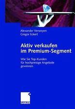 Aktiv Verkaufen Im Premium-Segment : Wie Sie Top-Kunden Für Hochpreisige...