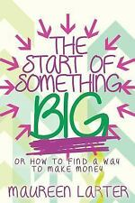 The Start of Something BIG : Or How to Find an Idea to Make Money by Maureen...