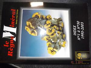 fff42§§ Revue Le Regne Mineral n°50 Index n°1 à 50