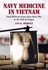 Navy Medicine in Vietnam: Oral Histories from Dien Bien Phu to the Fall of Saigo