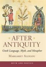 After Antiquity: Greek Language, Myth, and Metaphor: By Margaret Alexiou