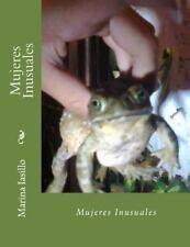 Mujeres Inusuales : Cuentos Inusuales de Mujeres con Humor by Marina Iasillo...
