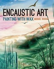 Search Press Classics: Encaustic Art : How to Paint with Wax by Michael...