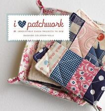 I Love Patchwork : 21 Irresistible Zakka Projects to Sew by Rashida...