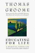 Educating For Life: A Spiritual Vision for Every Teacher & Parent
