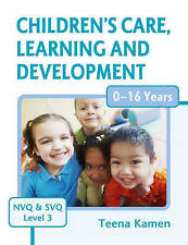Children's Care, Learning and Development for NVQ and SVQ: Level 3 by Teena...