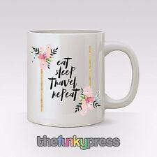 Eat Sleep Travel Repeat Mug Cup Tea Coffee Slogan Flowers Leaving Gift