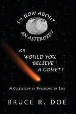 So How about an Asteroid? or Would You Believe a Comet? : A Collection of...