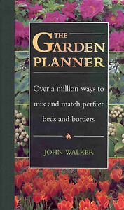 The Garden Planner: Over a Million Ways to Mix and Match Perfect Beds and...