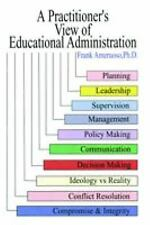 A Practitioner's View of Educational Administration by . Frank Ameruoso...