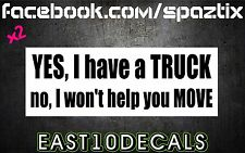 YES I have a Truck No I won't help you move vinyl bumper sticker decal  funny