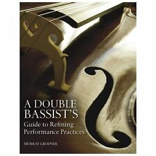 A Double Bassist's Guide to Refining Performance Practices by Murray Grodner...