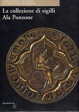 La collezione di sigilli Ala Ponzone, Silvana Editoriale 2005