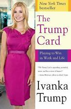 The Trump Card : Playing to Win in Work and Life by Ivanka Trump (2010,...