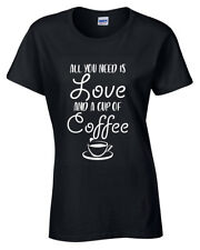 All you need is LOVE & COFFEE T Shirt S-5XL Womens funny  caffeine lovers gift