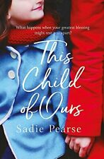 This Child of Ours: A daughter's cry for help is tearing her ... by Sadie Pearse