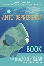 Anti-Depressant Book : A Practical Guide for Teens and Young Adults to Overco...