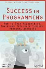 Success in Programming : How to Gain Recognition, Power, and Influence Throug...