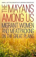 The Mayans Among Us: Migrant Women and Meatpacking on the Great Plains (Hardback