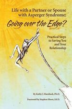 Life with a Partner or Spouse with Asperger Syndrome : Going over the Edge?...