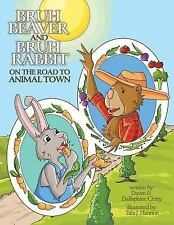 Bruh Beaver and Bruh Rabbit on the Road to Animal Town by Dawn Chitty and.