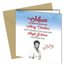 #833 Christmas Card Hugh Jackman Greeting Card Mum Love Humour Funny Rude