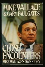 Close Encounters : Mike Wallace's Own Story by Gary P. Gates and Mike Wallace...