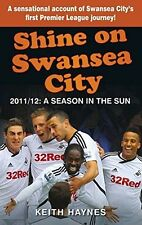 Shine on Swansea City 2011/12 - A Season in the Sun - Swans Season Review book