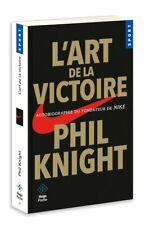 L'art de la victoire : Autobiographie du fondateur de Nike - Phil Knight