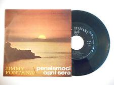 "JIMMY FONTANA : PENSIAMOCI OGNI SERA ♦ PORT GRATUIT - 45T ITALIE / 7"" ITALO ♦"