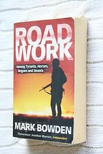 Road Work: Among Tyrants ,Heroes, Rogues, and Beasts by Mark Bowden...