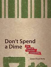 Don't Spend a Dime: The Path to Low-Cost Computing: Never Pay for Software Again